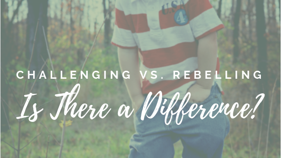 Challenging Vs. Rebelling