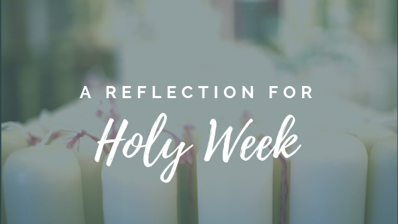 Holy Week Reflection